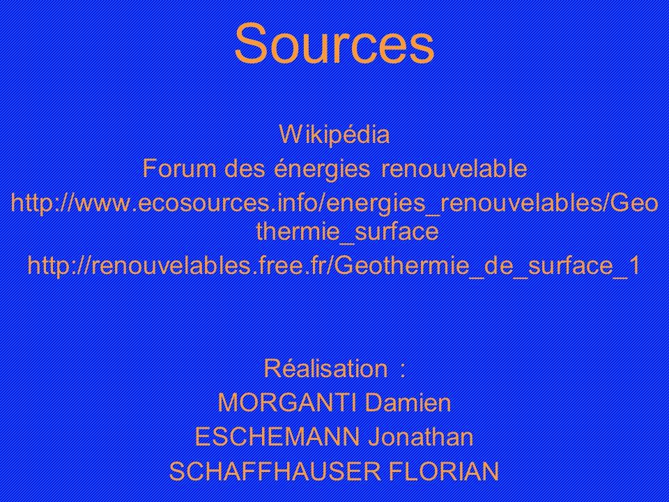 Sources Wikipédia Forum des énergies renouvelable http://www.ecosources.info/energies_renouvelables/Geo thermie_surface http://renouvelables.free.fr/G