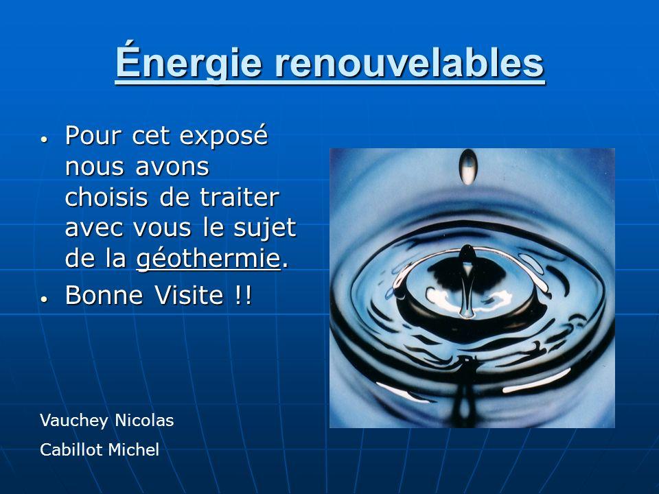 Énergie renouvelables Pour cet exposé nous avons choisis de traiter avec vous le sujet de la géothermie. Pour cet exposé nous avons choisis de traiter