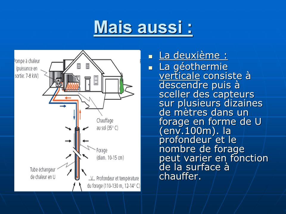 Mais aussi : La deuxième : La deuxième : La géothermie verticale consiste à descendre puis à sceller des capteurs sur plusieurs dizaines de mètres dan