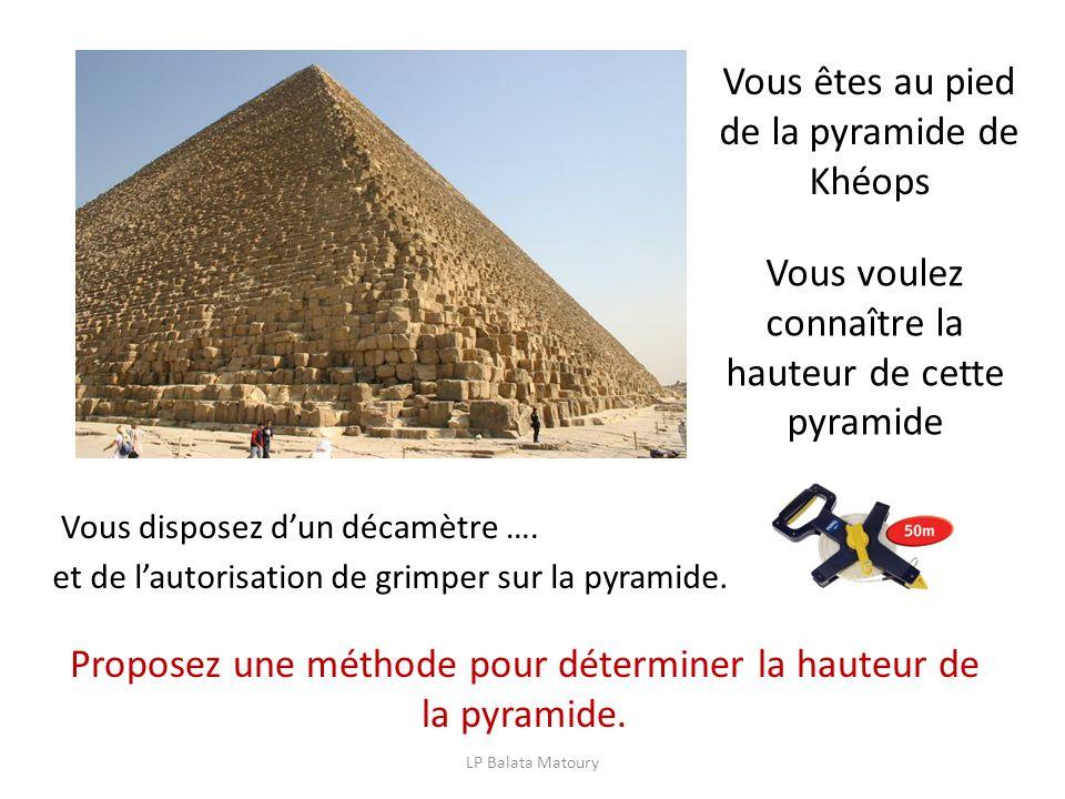 LP Balata Matoury Vous êtes au pied de la pyramide de Khéops Vous voulez connaître la hauteur de cette pyramide Vous disposez dun décamètre …. Propose