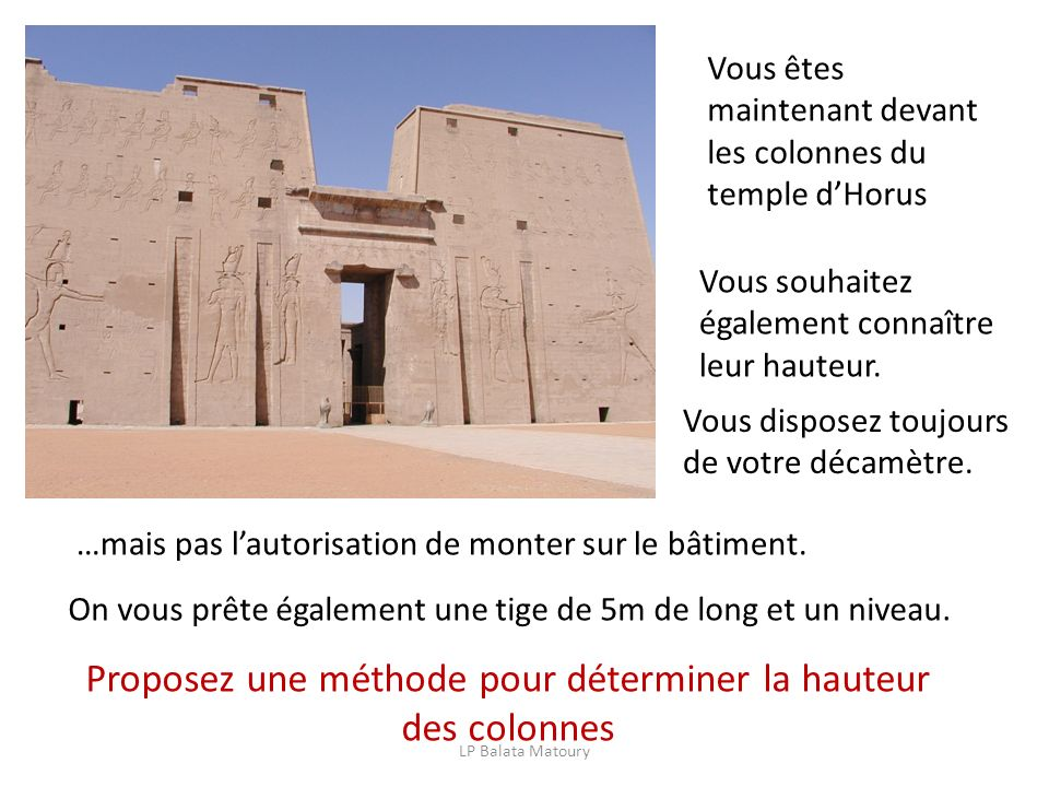 Vous êtes maintenant devant les colonnes du temple dHorus Vous souhaitez également connaître leur hauteur. …mais pas lautorisation de monter sur le bâ