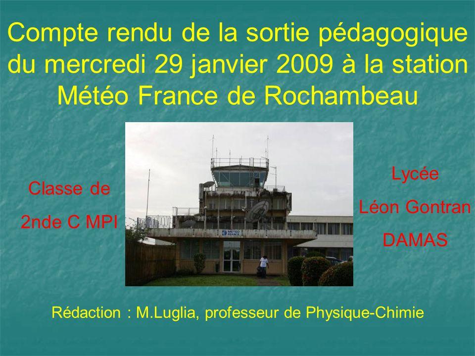Compte rendu de la sortie pédagogique du mercredi 29 janvier 2009 à la station Météo France de Rochambeau Classe de 2nde C MPI Lycée Léon Gontran DAMA