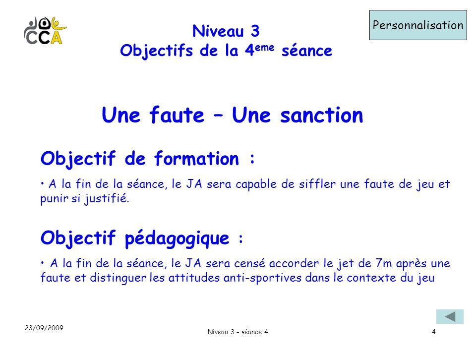 Niveau 3 – séance 44 Niveau 3 Objectifs de la 4 eme séance Personnalisation Objectif de formation : A la fin de la séance, le JA sera capable de siffler une faute de jeu et punir si justifié.