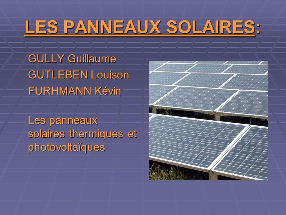 LES PANNEAUX SOLAIRES: GULLY Guillaume GUTLEBEN Louison FURHMANN Kévin Les panneaux solaires thermiques et photovoltaïques