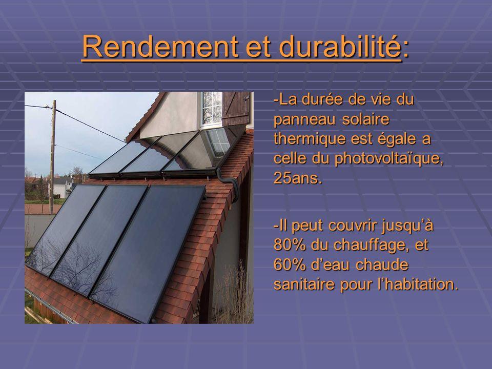 Rendement et durabilité: -La durée de vie du panneau solaire thermique est égale a celle du photovoltaïque, 25ans.