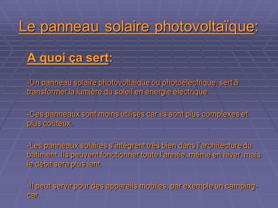 Le panneau solaire photovoltaïque: A quoi ça sert: -Un panneau solaire photovoltaïque ou photoélectrique, sert à transformer la lumière du soleil en énergie électrique.