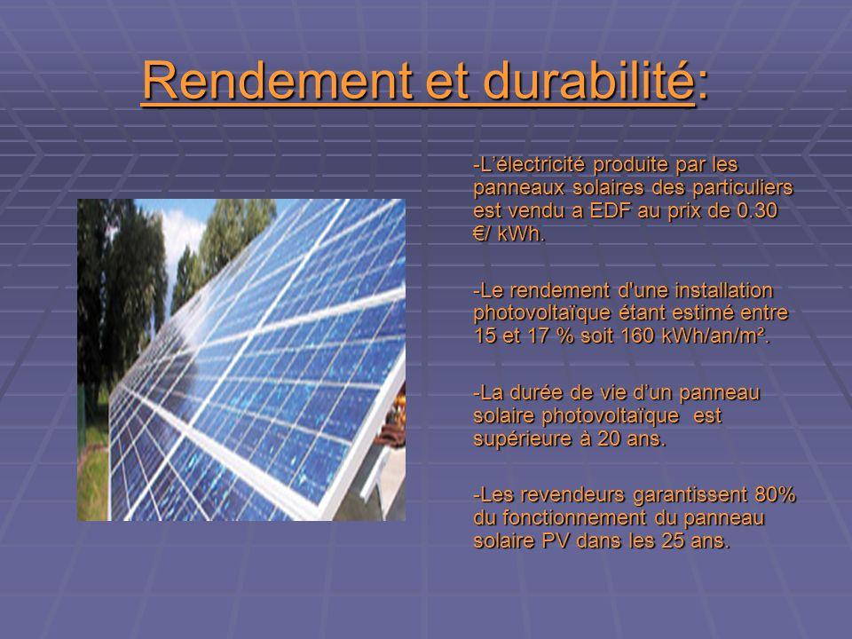 Rendement et durabilité: -Lélectricité produite par les panneaux solaires des particuliers est vendu a EDF au prix de 0.30 / kWh.