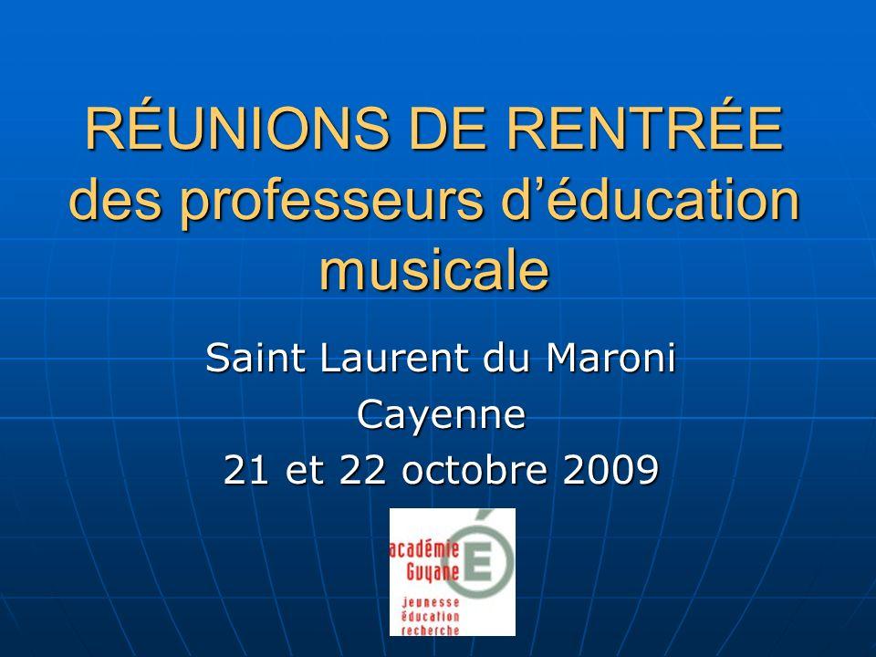 RÉUNIONS DE RENTRÉE des professeurs déducation musicale Saint Laurent du Maroni Cayenne 21 et 22 octobre 2009