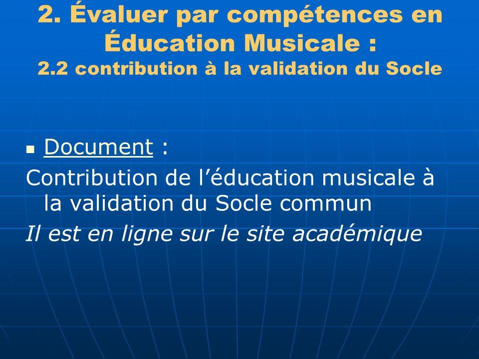 2. Évaluer par compétences en Éducation Musicale : 2.2 contribution à la validation du Socle Document : Document Contribution de léducation musicale à