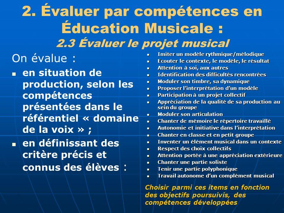 2. Évaluer par compétences en Éducation Musicale : 2.3 Évaluer le projet musical On évalue : en situation de production, selon les compétences présent