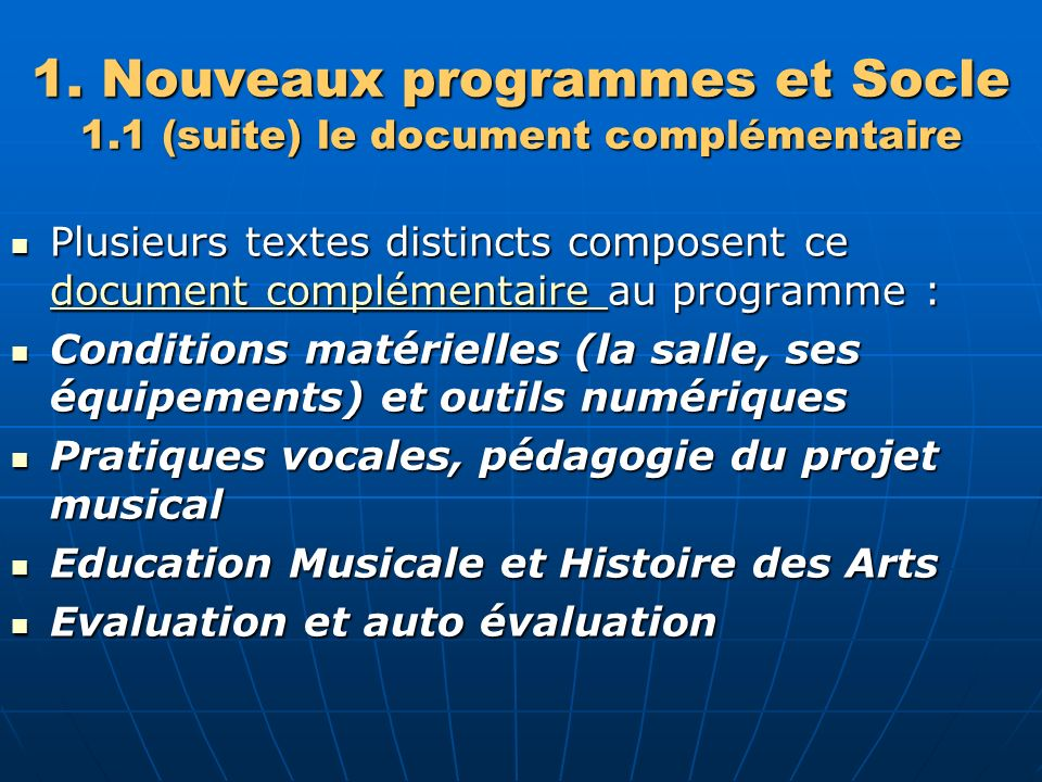 1. Nouveaux programmes et Socle 1.1 (suite) le document complémentaire Plusieurs textes distincts composent ce document complémentaire au programme :