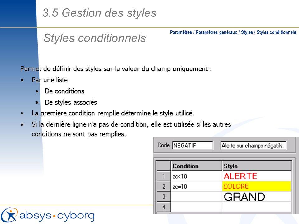 Styles conditionnels Paramètres / Paramètres généraux / Styles / Styles conditionnels Permet de définir des styles sur la valeur du champ uniquement :