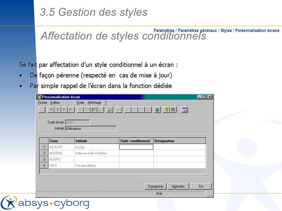 Affectation de styles conditionnels Paramètres / Paramètres généraux / Styles / Personnalisation écrans Se fait par affectation dun style conditionnel