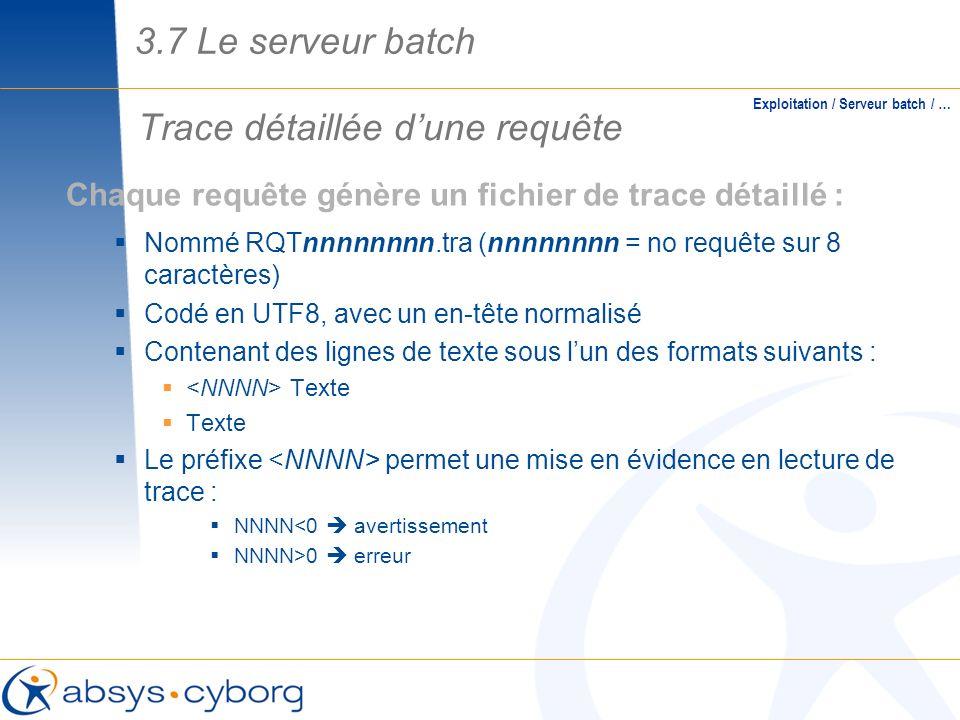 Trace détaillée dune requête Exploitation / Serveur batch / … Chaque requête génère un fichier de trace détaillé : Nommé RQTnnnnnnnn.tra (nnnnnnnn = n