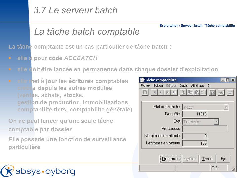 La tâche batch comptable Exploitation / Serveur batch / Tâche comptabilité La tâche comptable est un cas particulier de tâche batch : elle a pour code