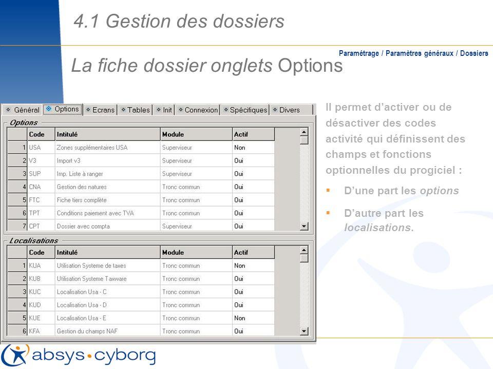 La fiche dossier onglets Options Paramétrage / Paramètres généraux / Dossiers Il permet dactiver ou de désactiver des codes activité qui définissent d
