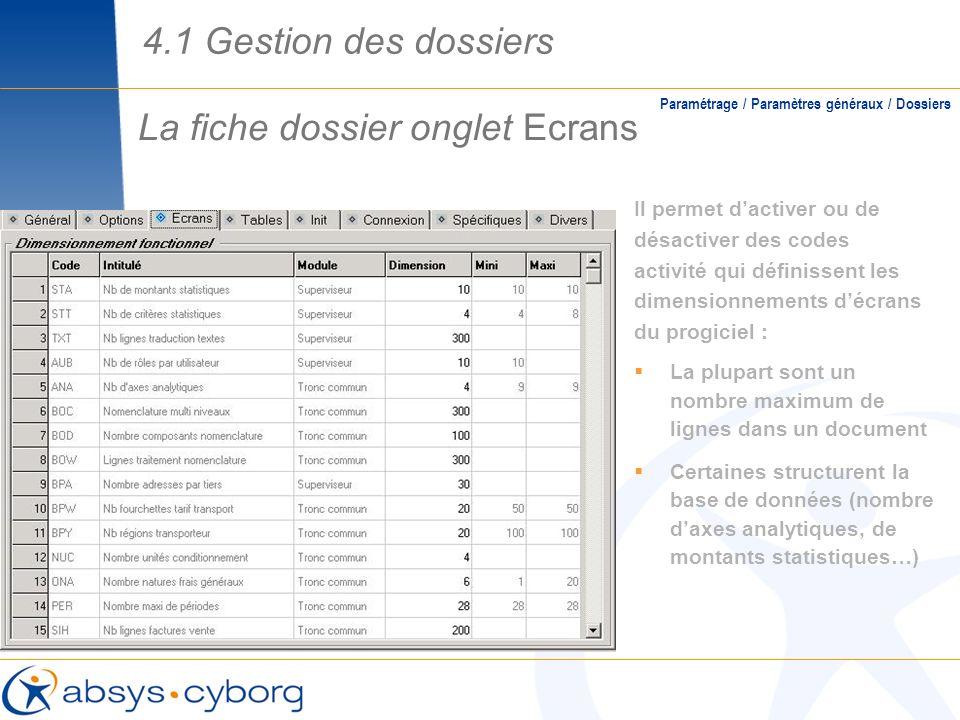La fiche dossier onglet Ecrans Paramétrage / Paramètres généraux / Dossiers Il permet dactiver ou de désactiver des codes activité qui définissent les