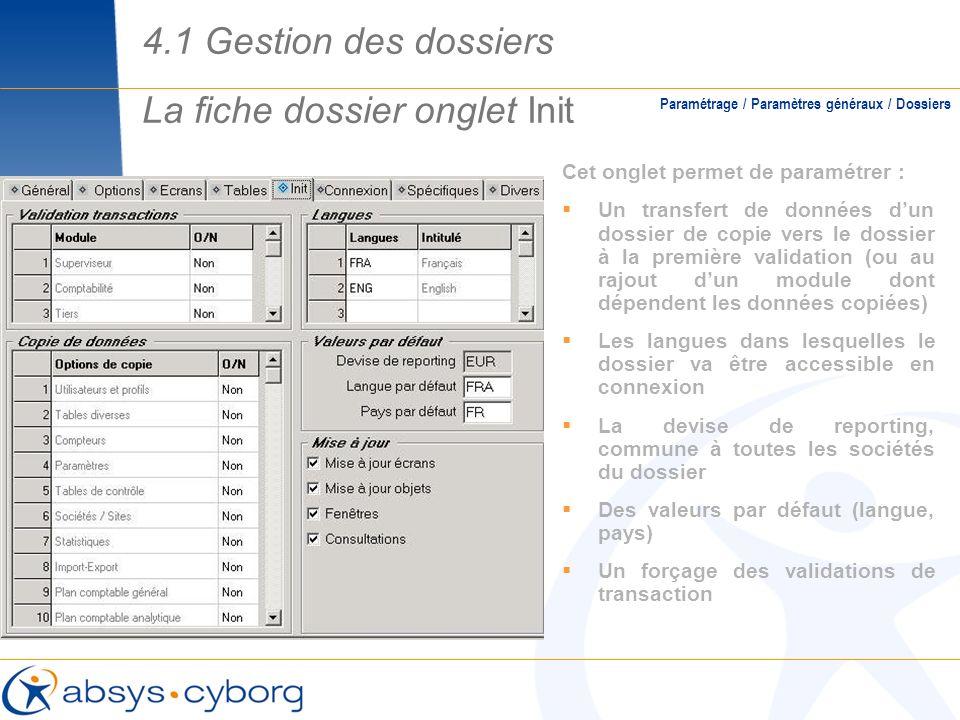 La fiche dossier onglet Init Paramétrage / Paramètres généraux / Dossiers Cet onglet permet de paramétrer : Un transfert de données dun dossier de cop