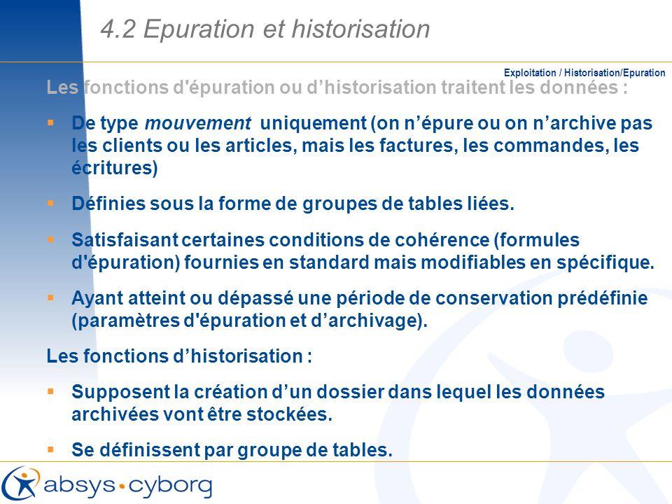 Exploitation / Historisation/Epuration Les fonctions d'épuration ou dhistorisation traitent les données : De type mouvement uniquement (on népure ou o