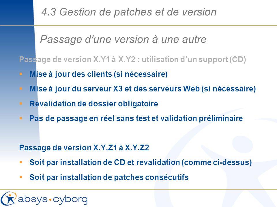 Passage dune version à une autre Passage de version X.Y1 à X.Y2 : utilisation dun support (CD) Mise à jour des clients (si nécessaire) Mise à jour du
