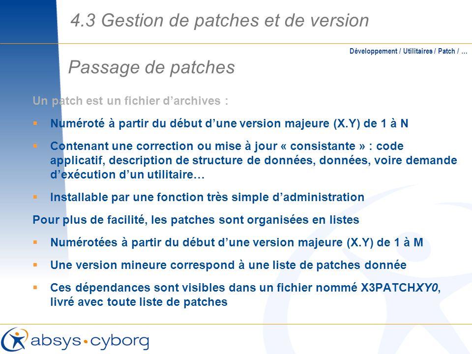 Passage de patches Un patch est un fichier darchives : Numéroté à partir du début dune version majeure (X.Y) de 1 à N Contenant une correction ou mise