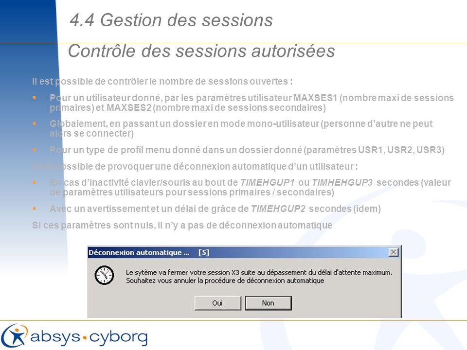 Contrôle des sessions autorisées Il est possible de contrôler le nombre de sessions ouvertes : Pour un utilisateur donné, par les paramètres utilisate