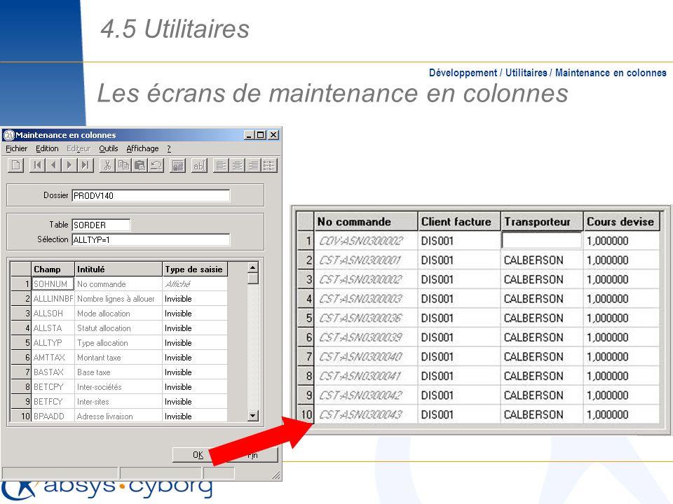 Les écrans de maintenance en colonnes Développement / Utilitaires / Maintenance en colonnes 4.5 Utilitaires