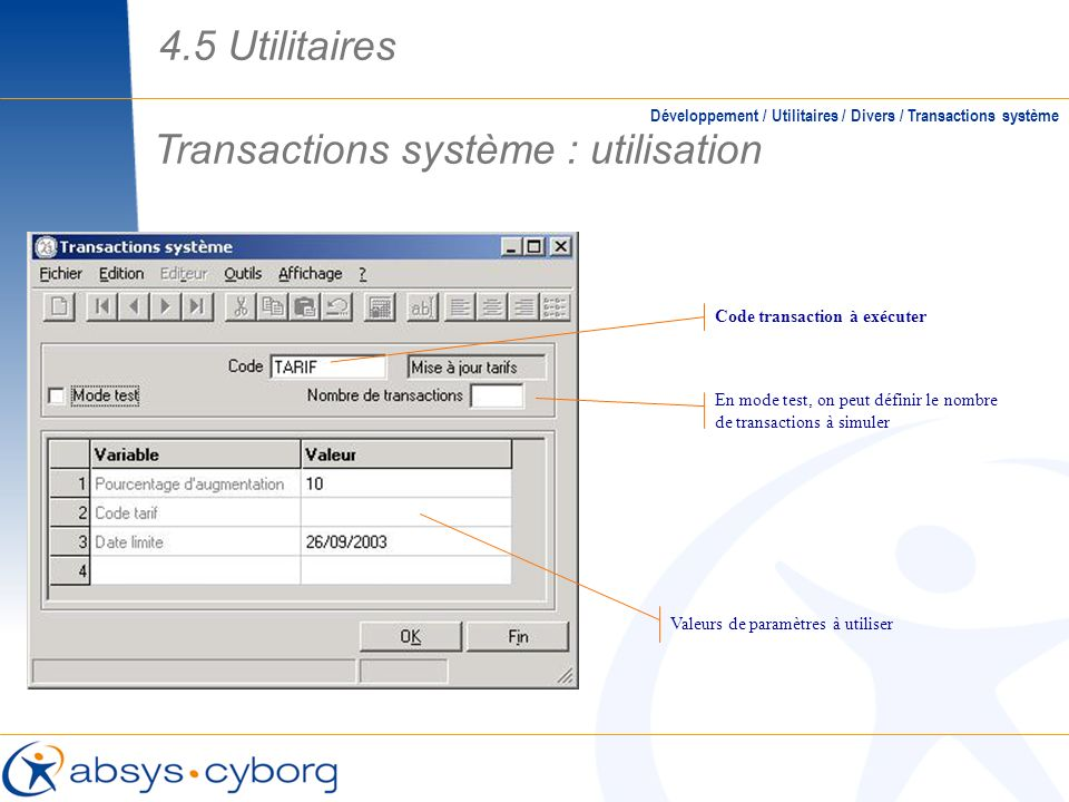 Développement / Utilitaires / Divers / Transactions système Transactions système : utilisation Code transaction à exécuter Valeurs de paramètres à uti