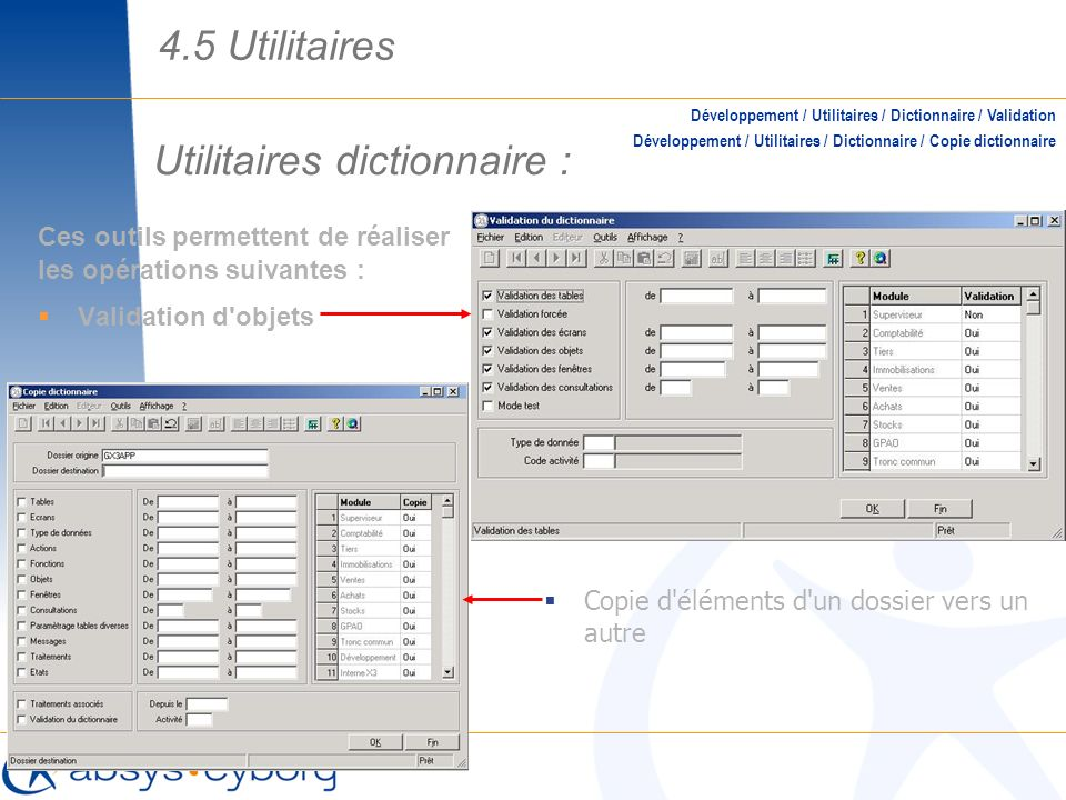 Utilitaires dictionnaire : Ces outils permettent de réaliser les opérations suivantes : Validation d'objets Développement / Utilitaires / Dictionnaire