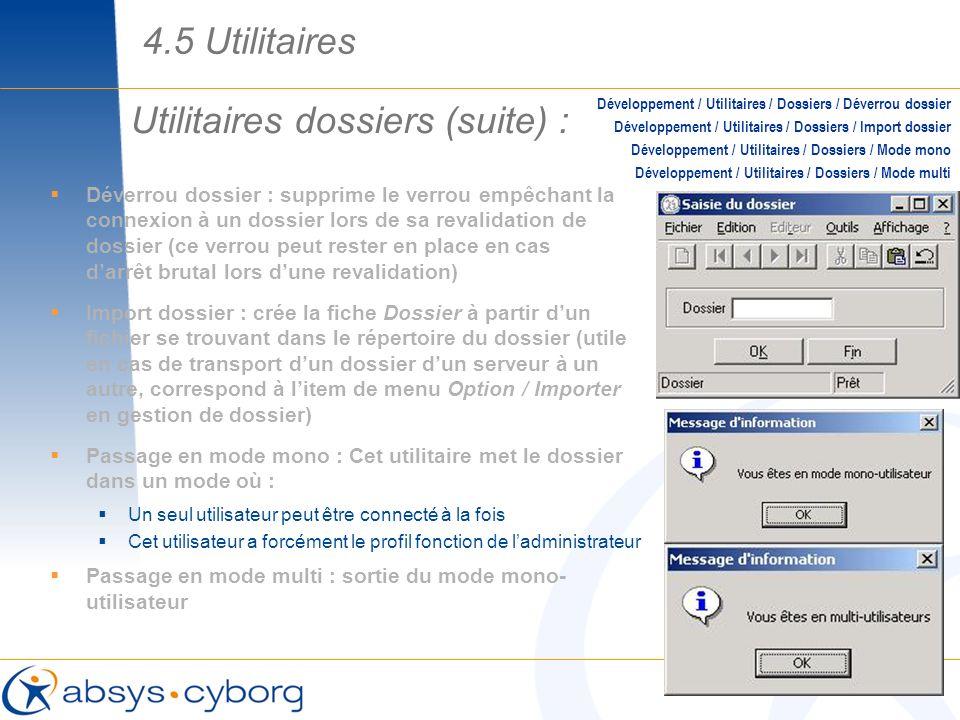 Utilitaires dossiers (suite) : Déverrou dossier : supprime le verrou empêchant la connexion à un dossier lors de sa revalidation de dossier (ce verrou