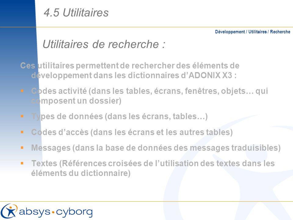 Utilitaires de recherche : Ces utilitaires permettent de rechercher des éléments de développement dans les dictionnaires dADONIX X3 : Codes activité (