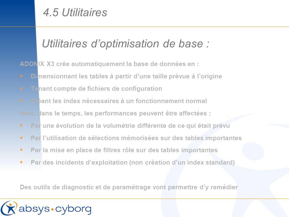 Utilitaires doptimisation de base : ADONIX X3 crée automatiquement la base de données en : Dimensionnant les tables à partir dune taille prévue à lori