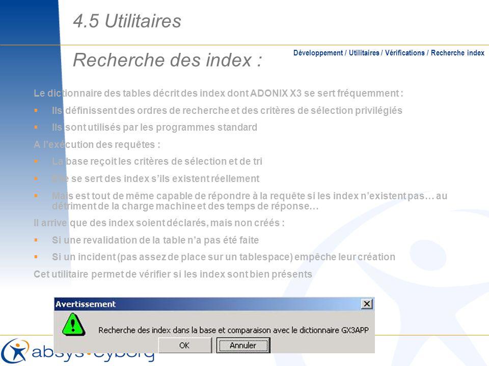 Recherche des index : Le dictionnaire des tables décrit des index dont ADONIX X3 se sert fréquemment : Ils définissent des ordres de recherche et des