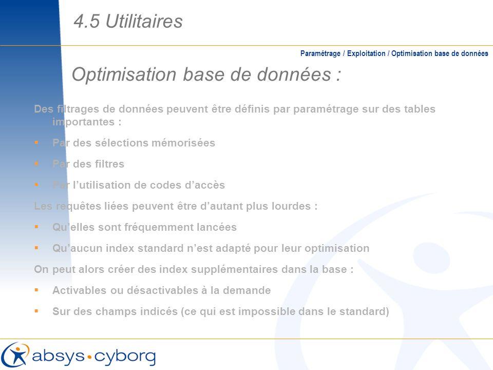 Optimisation base de données : Des filtrages de données peuvent être définis par paramétrage sur des tables importantes : Par des sélections mémorisée