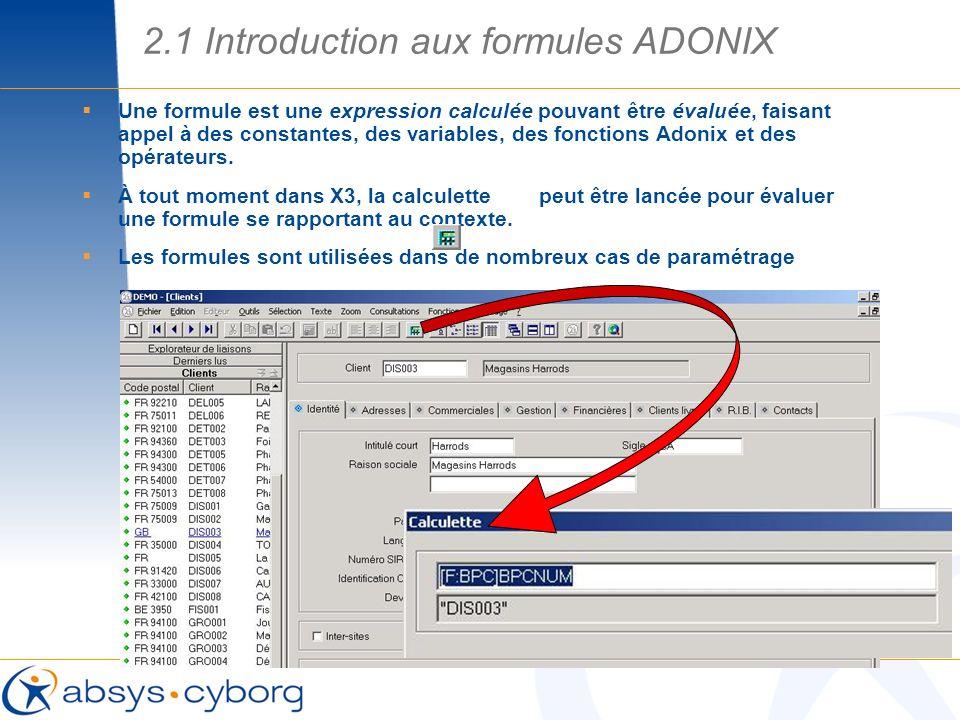 Une formule est une expression calculée pouvant être évaluée, faisant appel à des constantes, des variables, des fonctions Adonix et des opérateurs. À