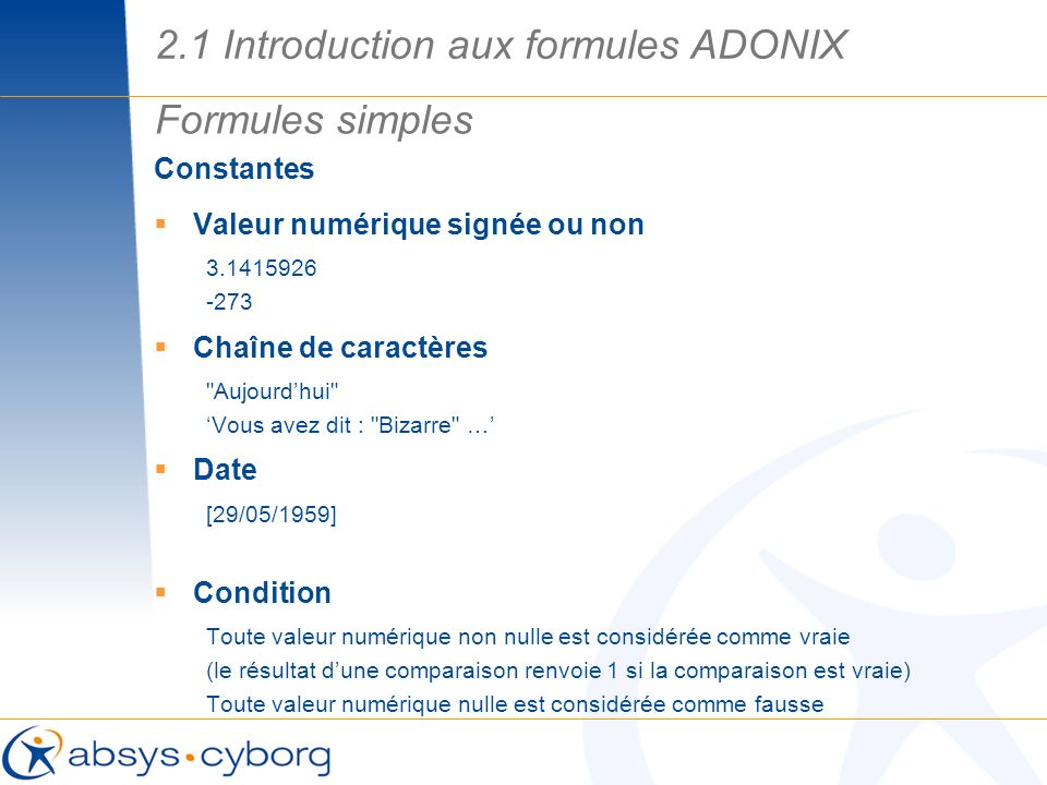 Constantes Valeur numérique signée ou non 3.1415926 -273 Chaîne de caractères