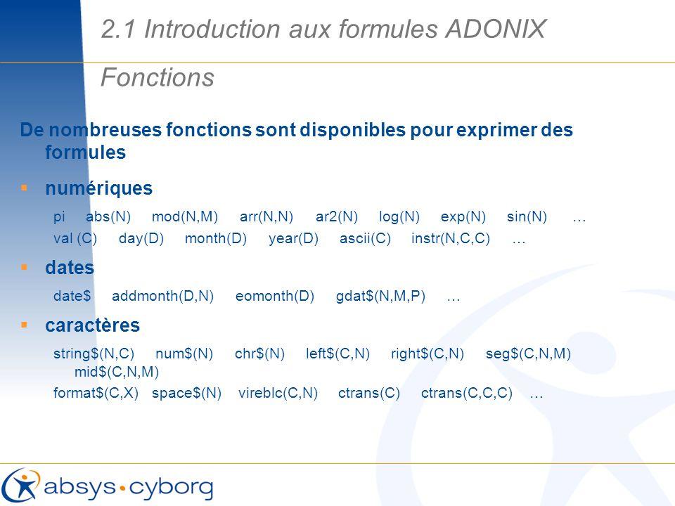 De nombreuses fonctions sont disponibles pour exprimer des formules numériques pi abs(N) mod(N,M) arr(N,N) ar2(N) log(N) exp(N) sin(N) … val (C) day(D