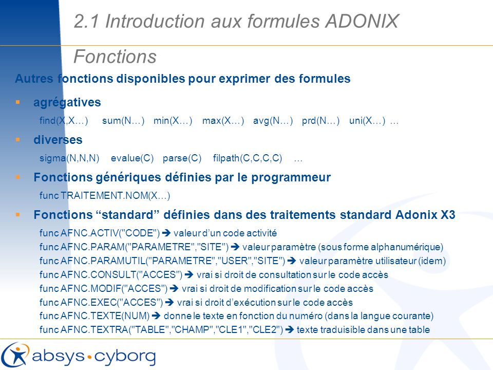 Autres fonctions disponibles pour exprimer des formules agrégatives find(X,X…) sum(N…) min(X…) max(X…) avg(N…) prd(N…) uni(X…) … diverses sigma(N,N,N)