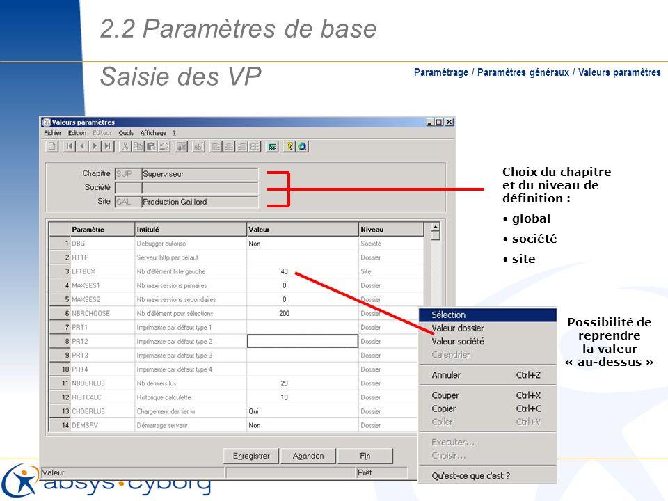 Paramétrage / Paramètres généraux / Valeurs paramètres Choix du chapitre et du niveau de définition : global société site Possibilité de reprendre la