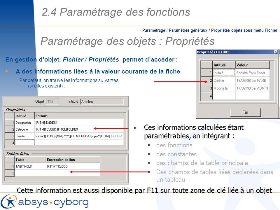En gestion dobjet, Fichier / Propriétés permet daccéder : A des informations liées à la valeur courante de la fiche Par défaut, on trouve les informat