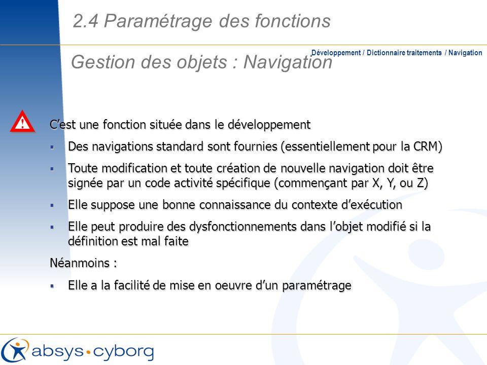 Gestion des objets : Navigation Développement / Dictionnaire traitements / Navigation Cest une fonction située dans le développement Des navigations s
