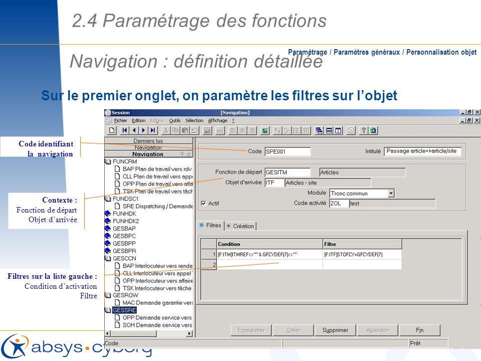 Sur le premier onglet, on paramètre les filtres sur lobjet Navigation : définition détaillée Paramétrage / Paramètres généraux / Personnalisation obje