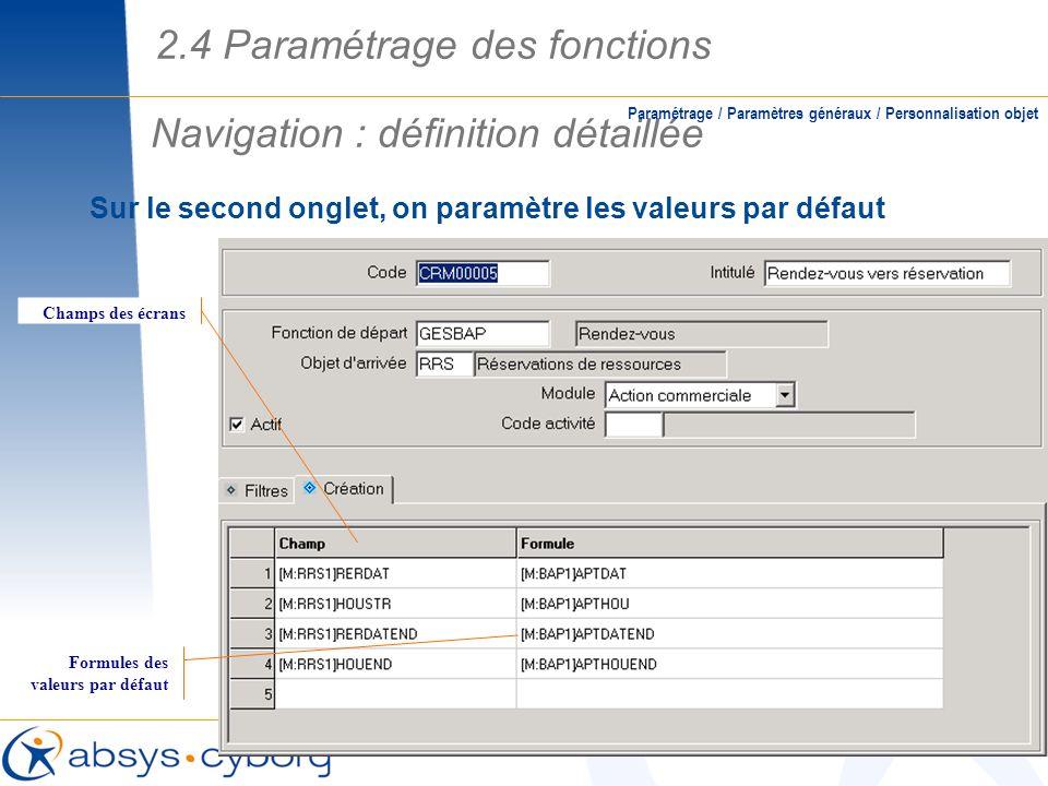 Sur le second onglet, on paramètre les valeurs par défaut Navigation : définition détaillée Paramétrage / Paramètres généraux / Personnalisation objet