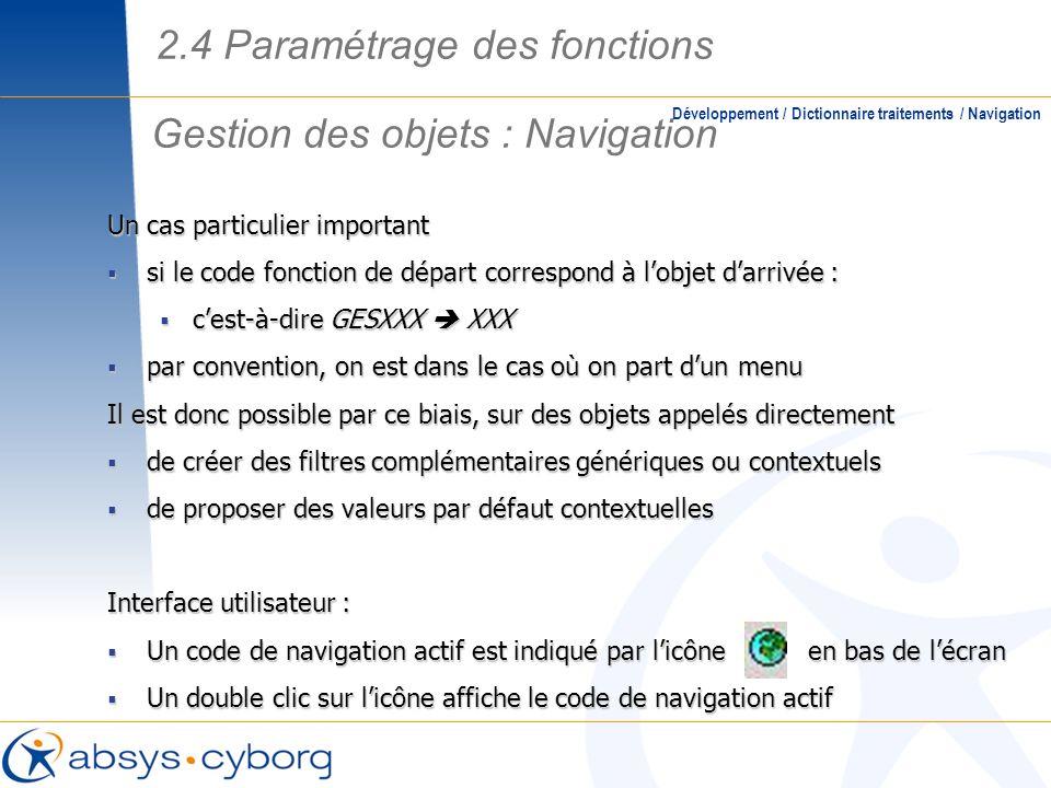 Gestion des objets : Navigation Développement / Dictionnaire traitements / Navigation Un cas particulier important si le code fonction de départ corre