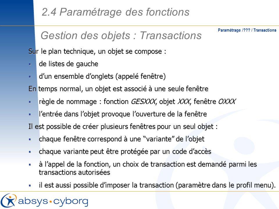 Gestion des objets : Transactions Paramétrage /??? / Transactions Sur le plan technique, un objet se compose : de listes de gauche de listes de gauche