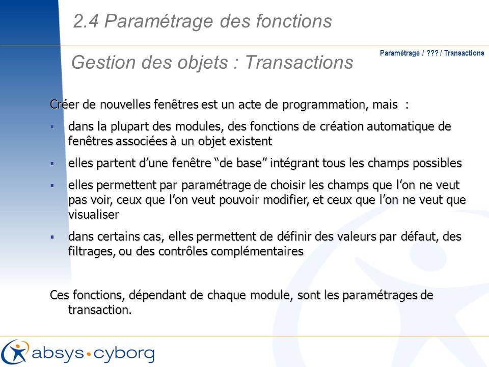 Gestion des objets : Transactions Paramétrage / ??? / Transactions Créer de nouvelles fenêtres est un acte de programmation, mais : dans la plupart de