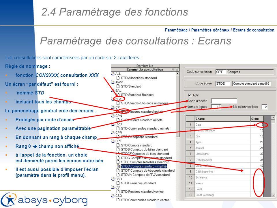 Les consultations sont caractérisées par un code sur 3 caractères : Règle de nommage : fonction CONSXXX, consultation XXX Un écran par défaut est four