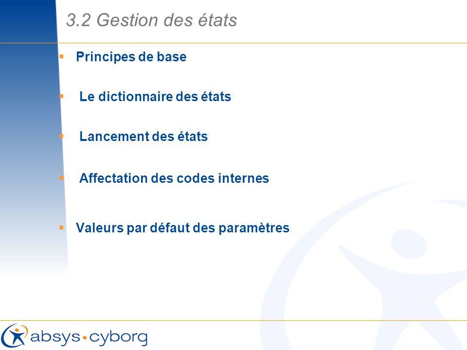Principes de base Le dictionnaire des états Lancement des états Affectation des codes internes Valeurs par défaut des paramètres 3.2 Gestion des états