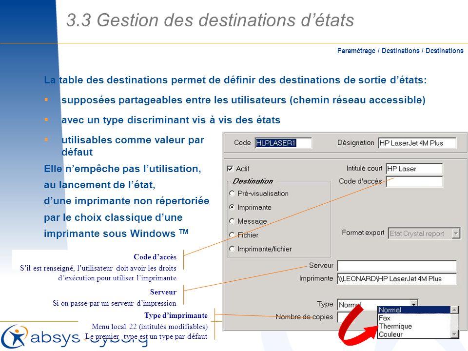 La table des destinations permet de définir des destinations de sortie détats: supposées partageables entre les utilisateurs (chemin réseau accessible