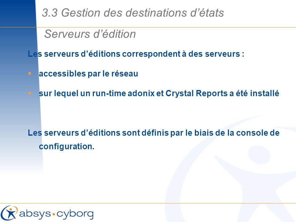 Les serveurs déditions correspondent à des serveurs : accessibles par le réseau sur lequel un run-time adonix et Crystal Reports a été installé Les se